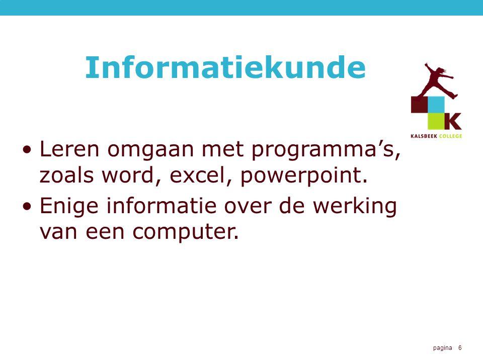 Informatiekunde Leren omgaan met programma's, zoals word, excel, powerpoint.
