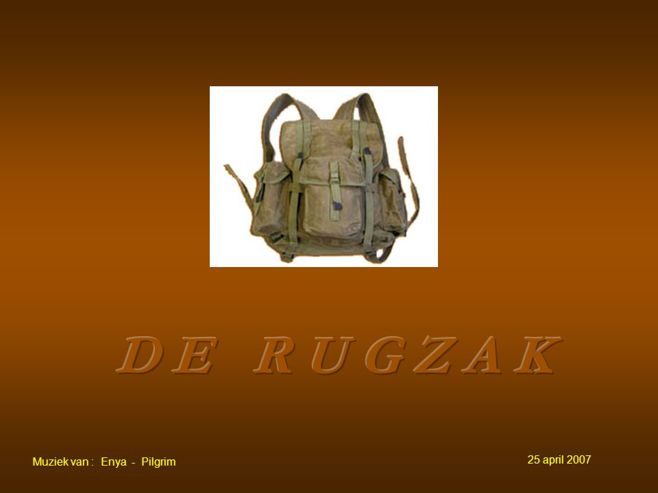 D E R U G Z A K Muziek van : Enya - Pilgrim 25 april 2007