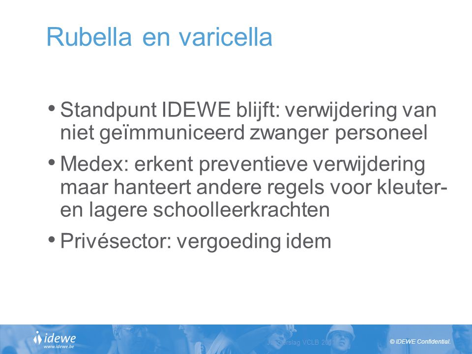 Rubella en varicella Standpunt IDEWE blijft: verwijdering van niet geïmmuniceerd zwanger personeel.