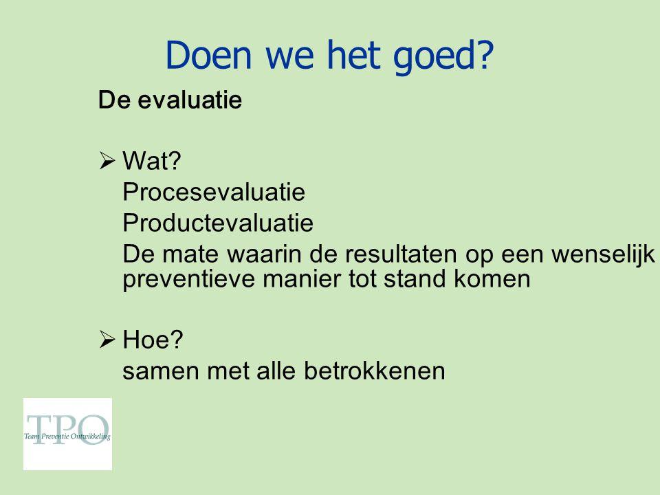 Doen we het goed De evaluatie Wat Procesevaluatie Productevaluatie