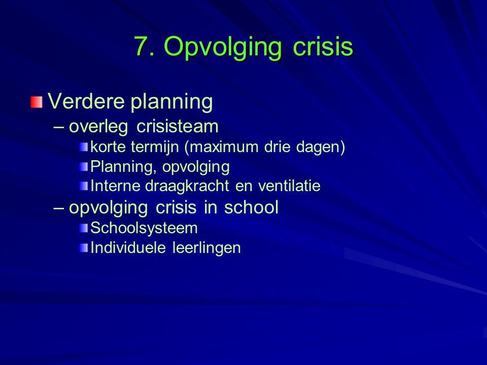 7. Opvolging crisis Verdere planning overleg crisisteam