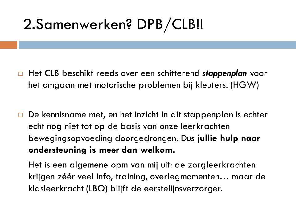2.Samenwerken DPB/CLB!! Het CLB beschikt reeds over een schitterend stappenplan voor het omgaan met motorische problemen bij kleuters. (HGW)