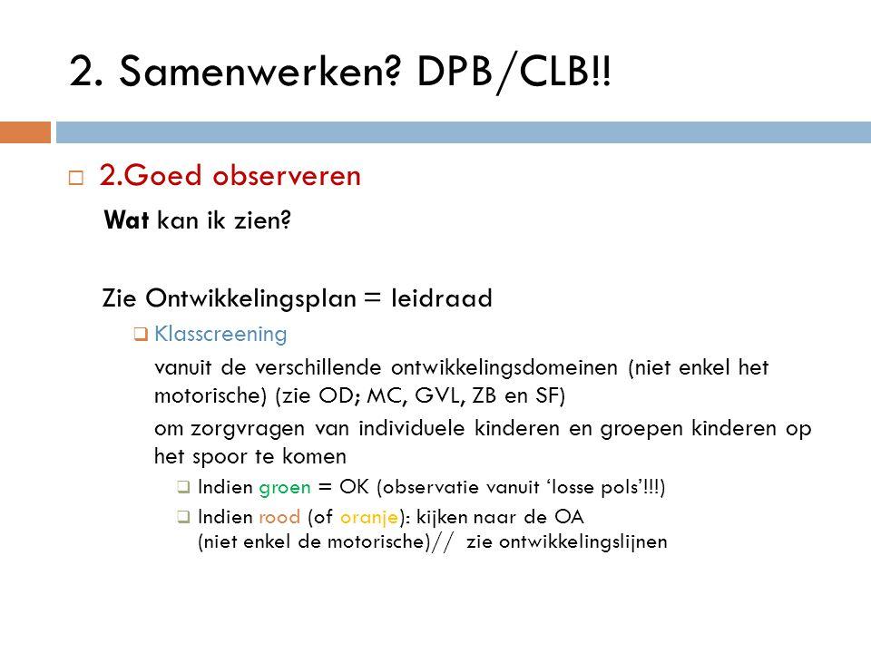 2. Samenwerken DPB/CLB!! 2.Goed observeren Wat kan ik zien