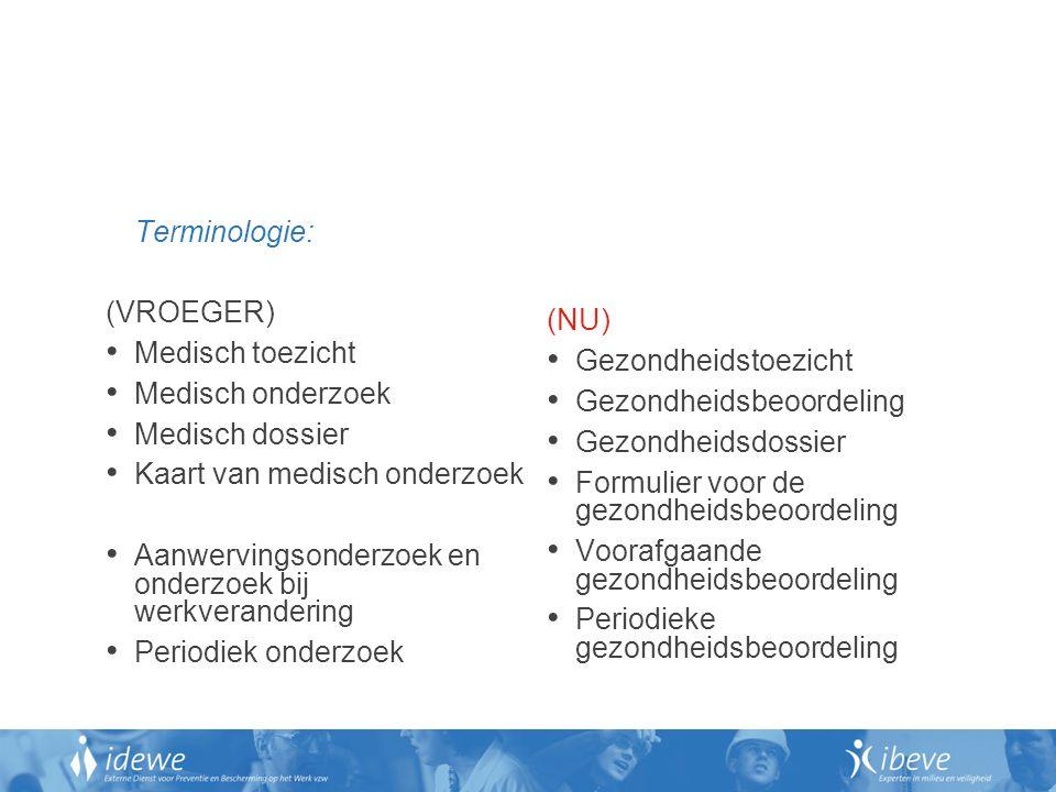 Terminologie: (VROEGER) Medisch toezicht. Medisch onderzoek. Medisch dossier. Kaart van medisch onderzoek.