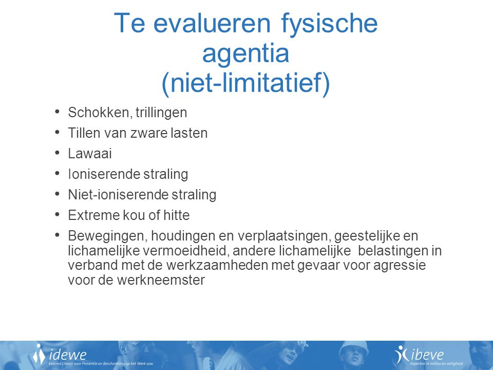 Te evalueren fysische agentia (niet-limitatief)