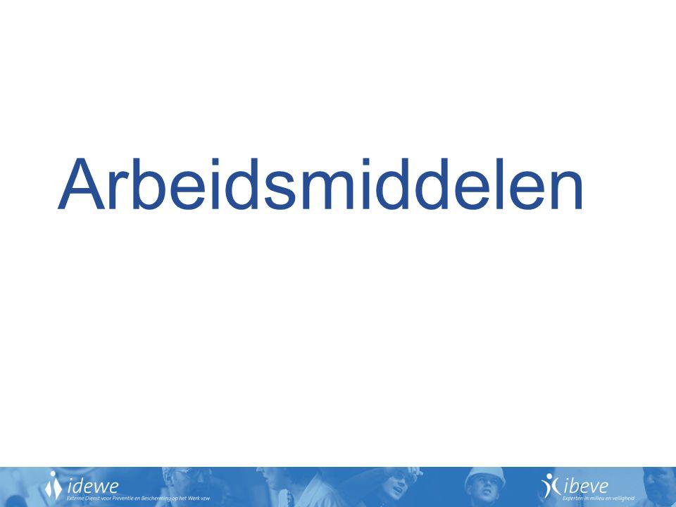 Arbeidsmiddelen Vragen/opmerkingen: Roel Slegers IDEWE Hasselt / IBEVE