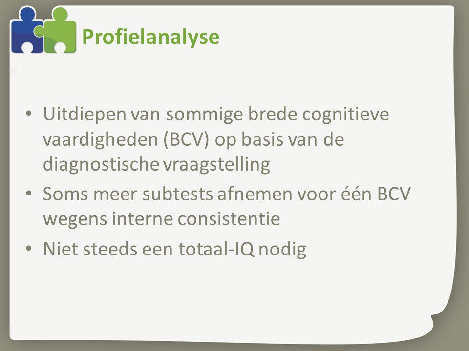 Profielanalyse Uitdiepen van sommige brede cognitieve vaardigheden (BCV) op basis van de diagnostische vraagstelling.