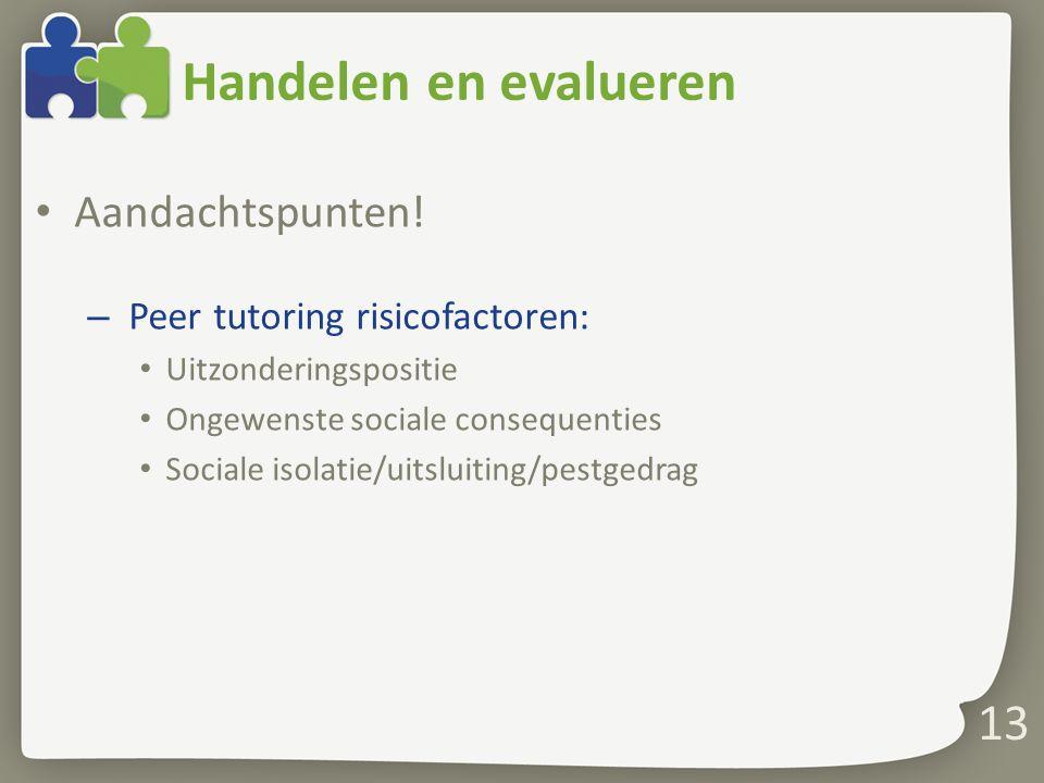 Handelen en evalueren Aandachtspunten! Peer tutoring risicofactoren: