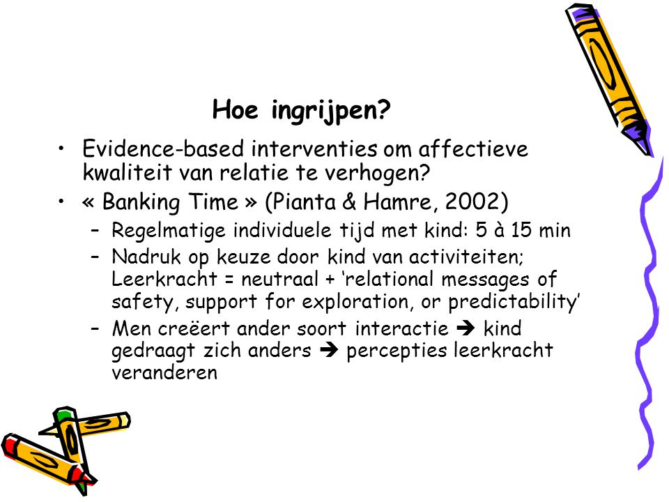 Hoe ingrijpen Evidence-based interventies om affectieve kwaliteit van relatie te verhogen « Banking Time » (Pianta & Hamre, 2002)