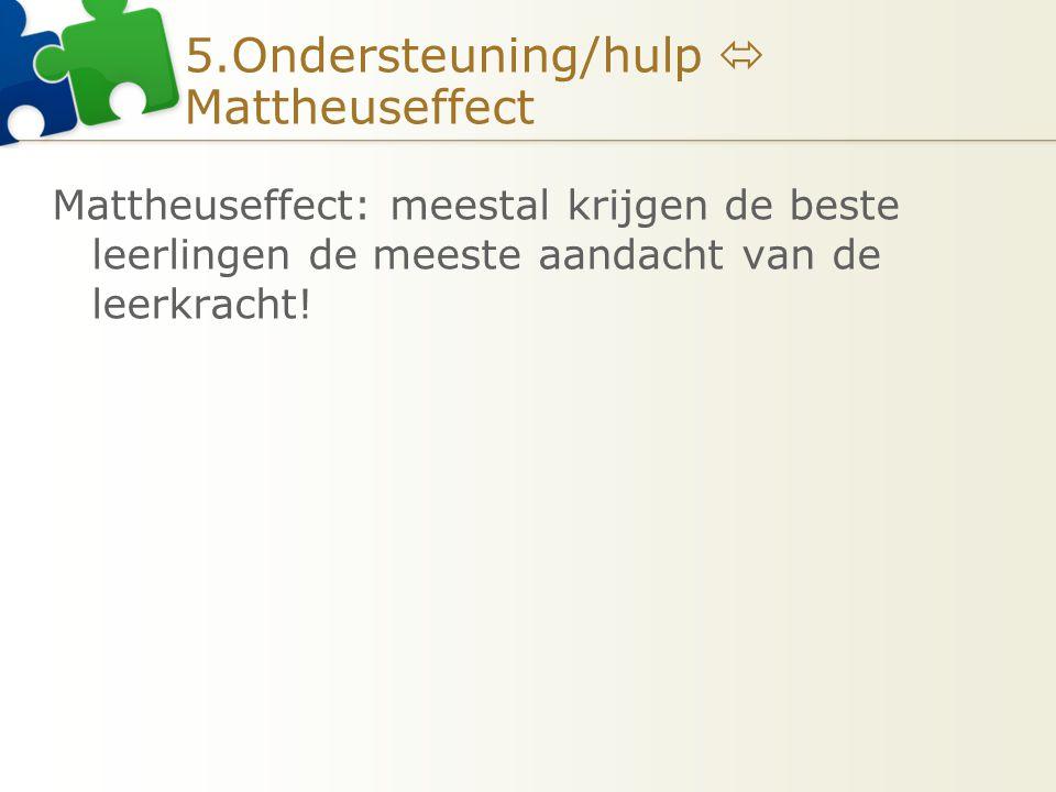 5.Ondersteuning/hulp  Mattheuseffect