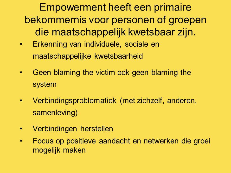Empowerment heeft een primaire bekommernis voor personen of groepen die maatschappelijk kwetsbaar zijn.