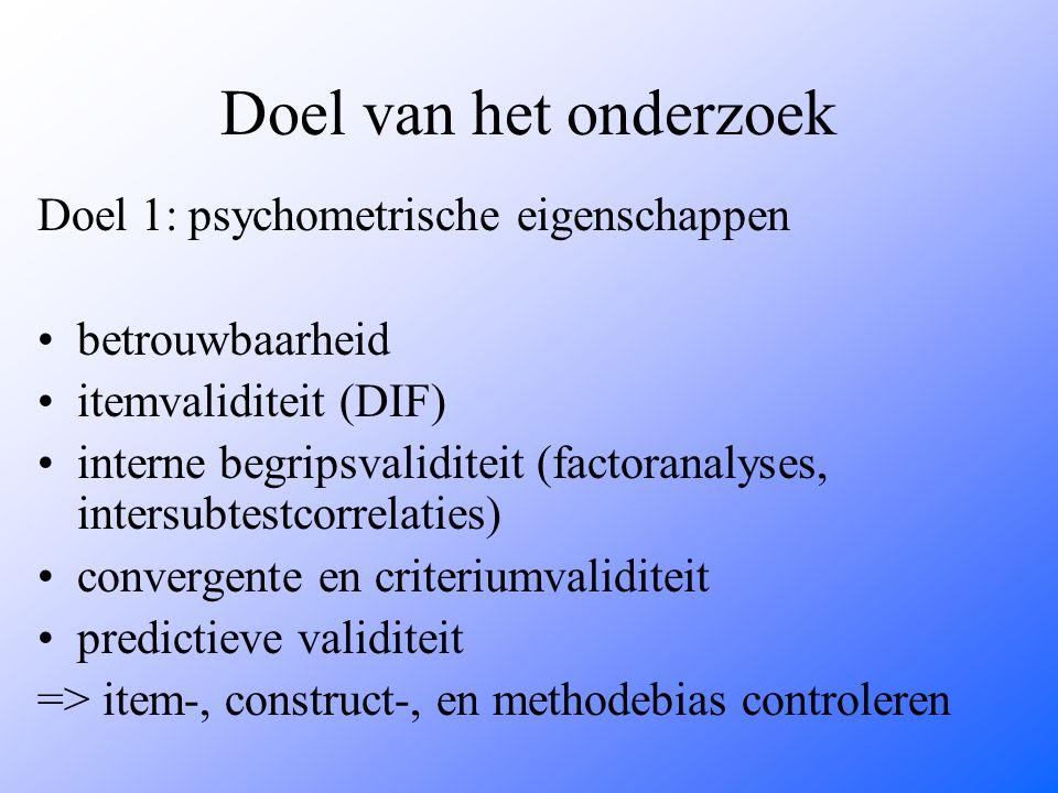 Doel van het onderzoek Doel 1: psychometrische eigenschappen