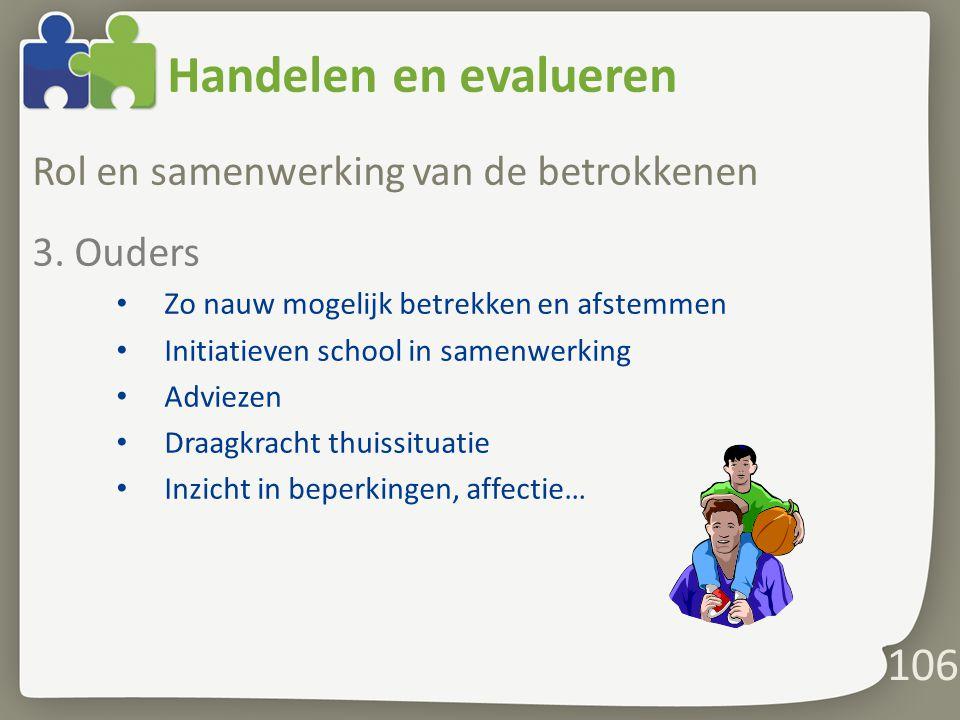 Handelen en evalueren Rol en samenwerking van de betrokkenen 3. Ouders