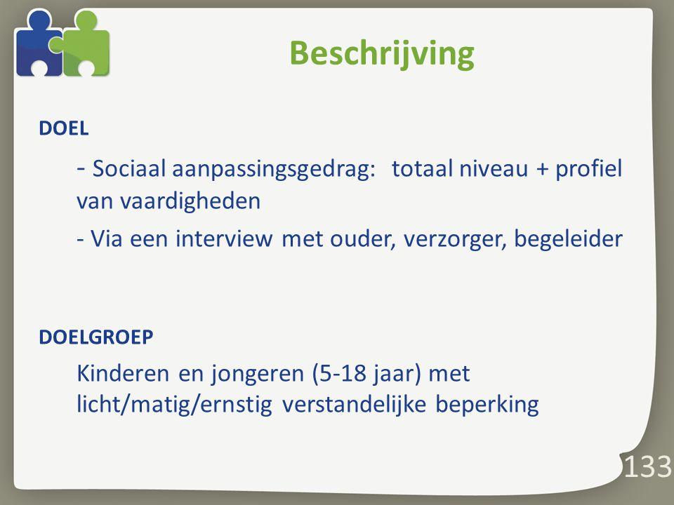 Beschrijving DOEL. - Sociaal aanpassingsgedrag: totaal niveau + profiel van vaardigheden. - Via een interview met ouder, verzorger, begeleider.
