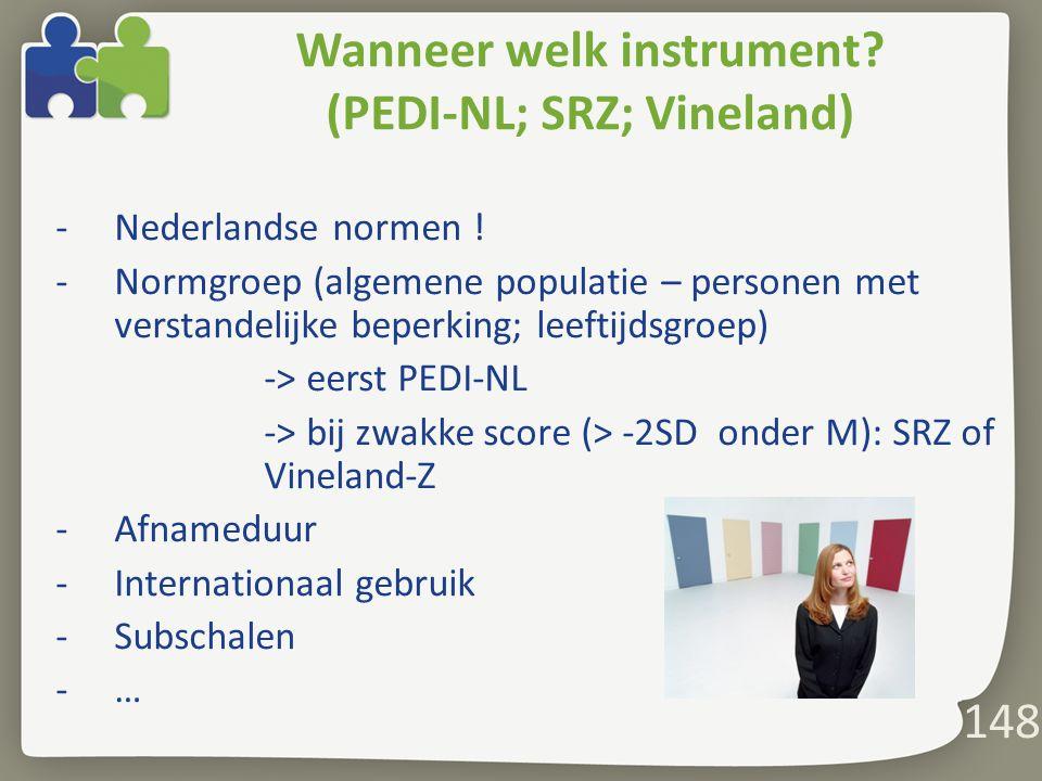 Wanneer welk instrument (PEDI-NL; SRZ; Vineland)