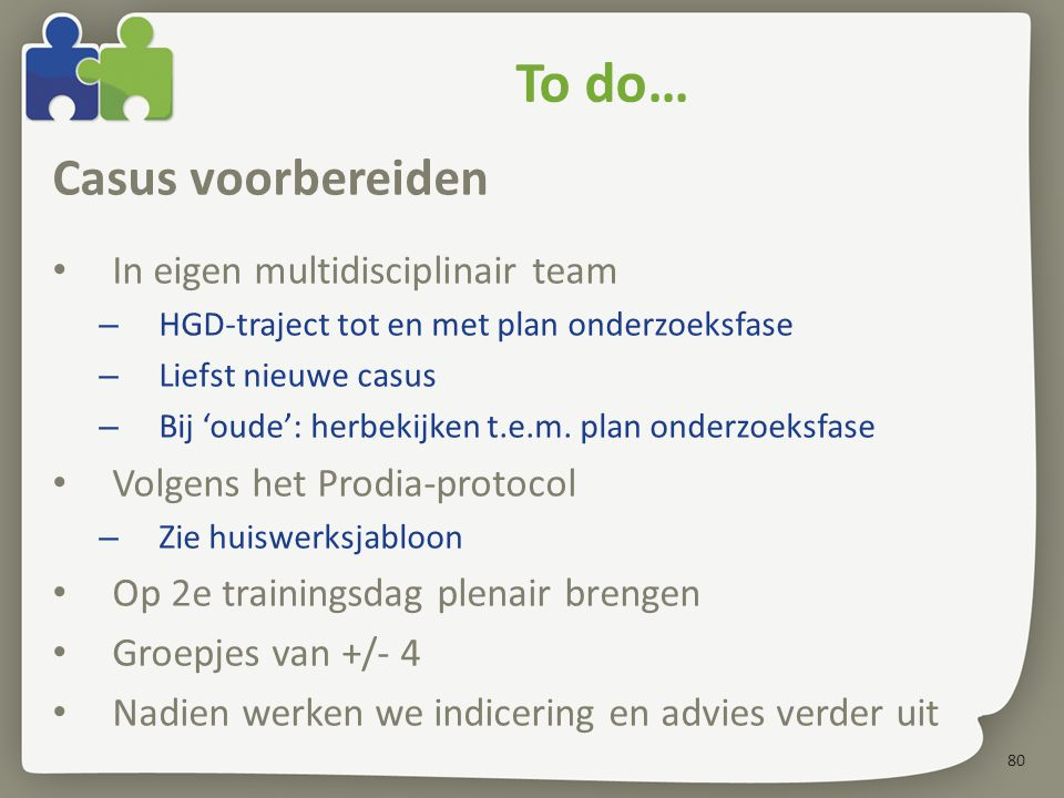 To do… Casus voorbereiden In eigen multidisciplinair team