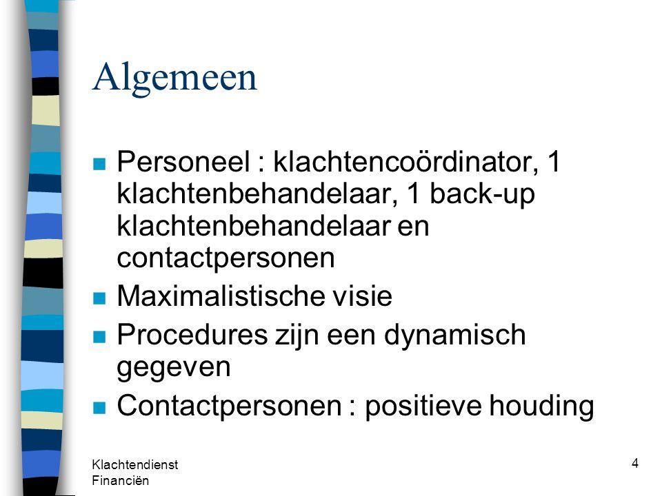 Algemeen Personeel : klachtencoördinator, 1 klachtenbehandelaar, 1 back-up klachtenbehandelaar en contactpersonen.