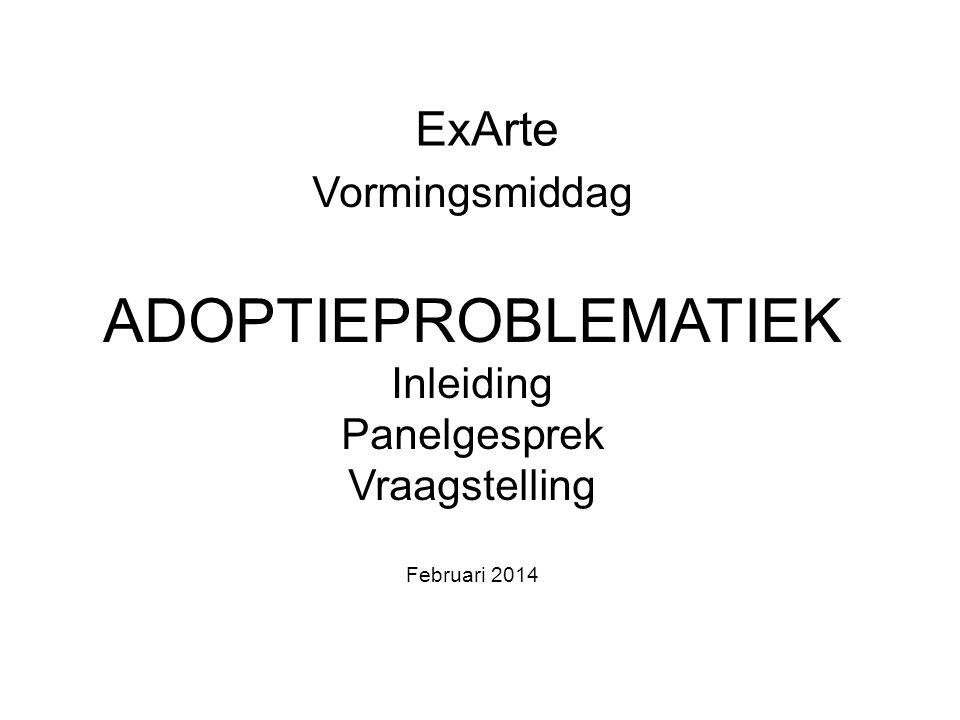 Adoptieproblematiek ExArte Vormingsmiddag Inleiding Panelgesprek