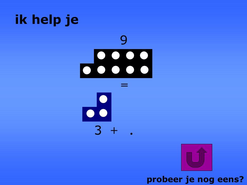 ik help je 9 = 3 + . probeer je nog eens