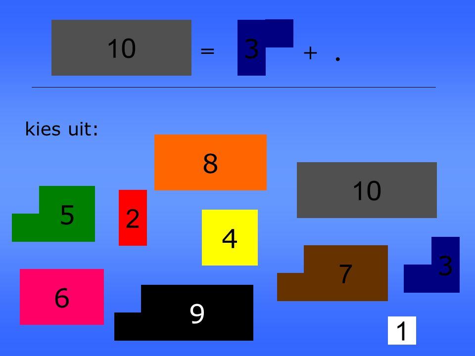 10 3 = + . kies uit: 8 10 5 2 4 3 7 6 9 1