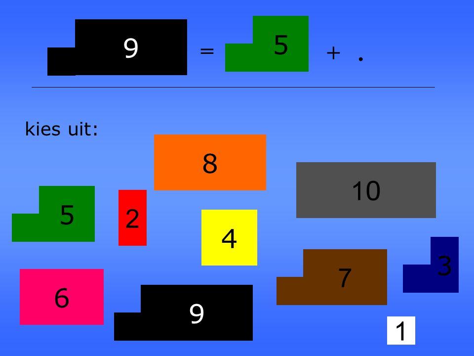 5 9 = + . kies uit: 8 10 5 2 4 3 7 6 9 1
