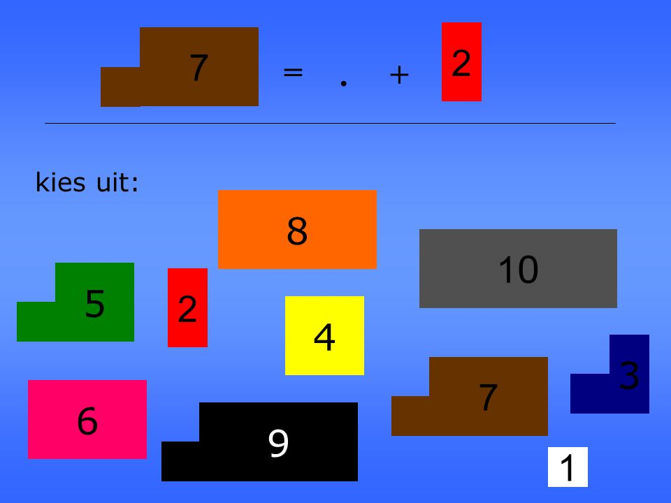 2 7 = . + kies uit: 8 10 5 2 4 3 7 6 9 1
