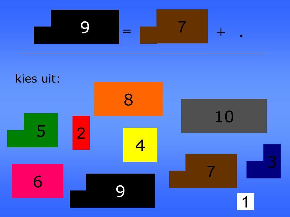 9 7 = + . kies uit: 8 10 5 2 4 3 7 6 9 1