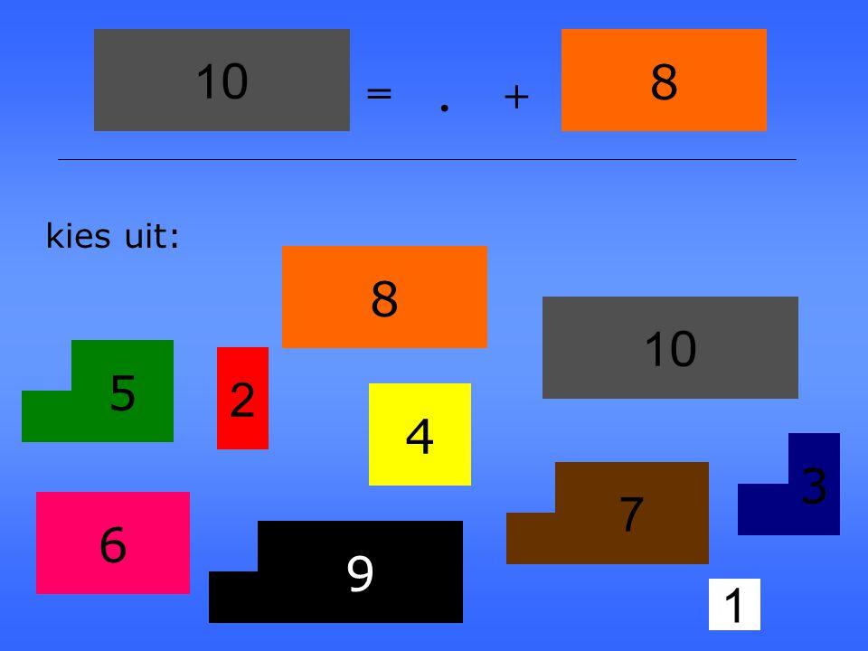 10 8 = . + kies uit: 8 10 5 2 4 3 7 6 9 1