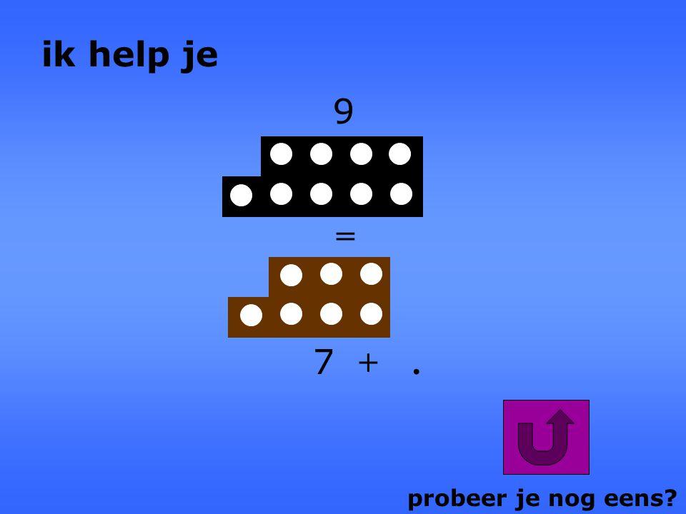 ik help je 9 = 7 + . probeer je nog eens