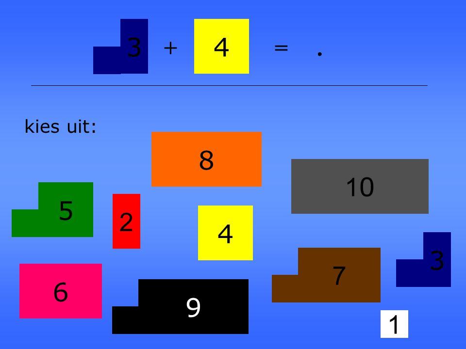 3 4 + = . kies uit: 8 10 5 2 4 3 7 6 9 1