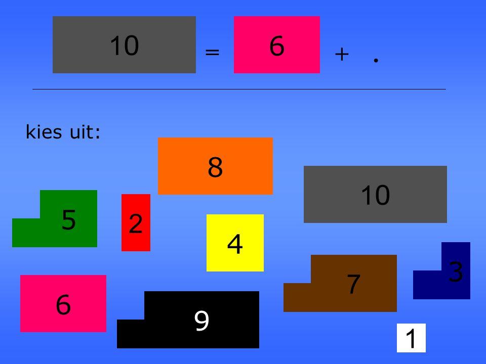 10 6 = + . kies uit: 8 10 5 2 4 3 7 6 9 1