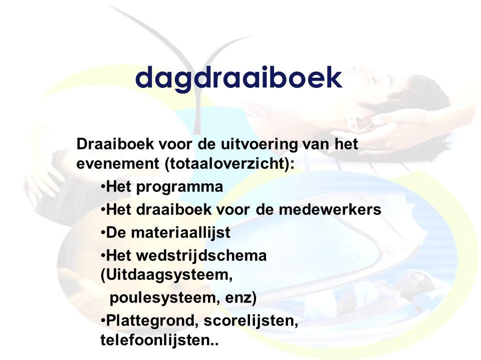 dagdraaiboek Draaiboek voor de uitvoering van het evenement (totaaloverzicht): Het programma. Het draaiboek voor de medewerkers.