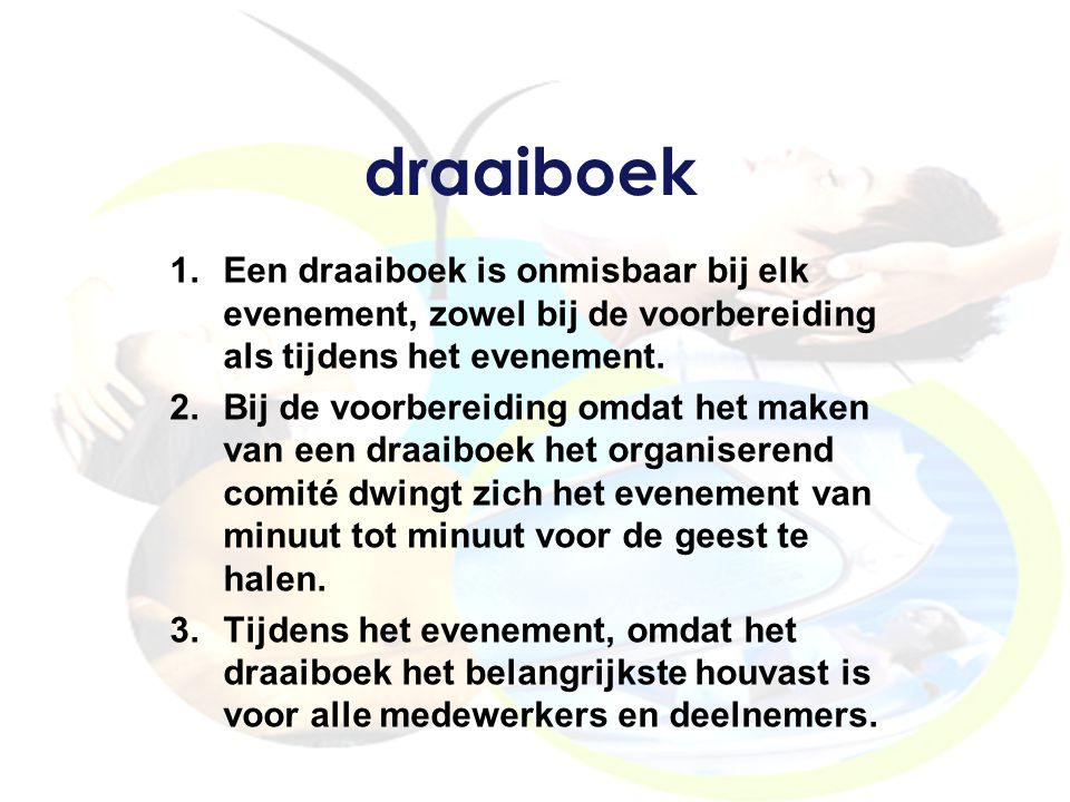 draaiboek Een draaiboek is onmisbaar bij elk evenement, zowel bij de voorbereiding als tijdens het evenement.