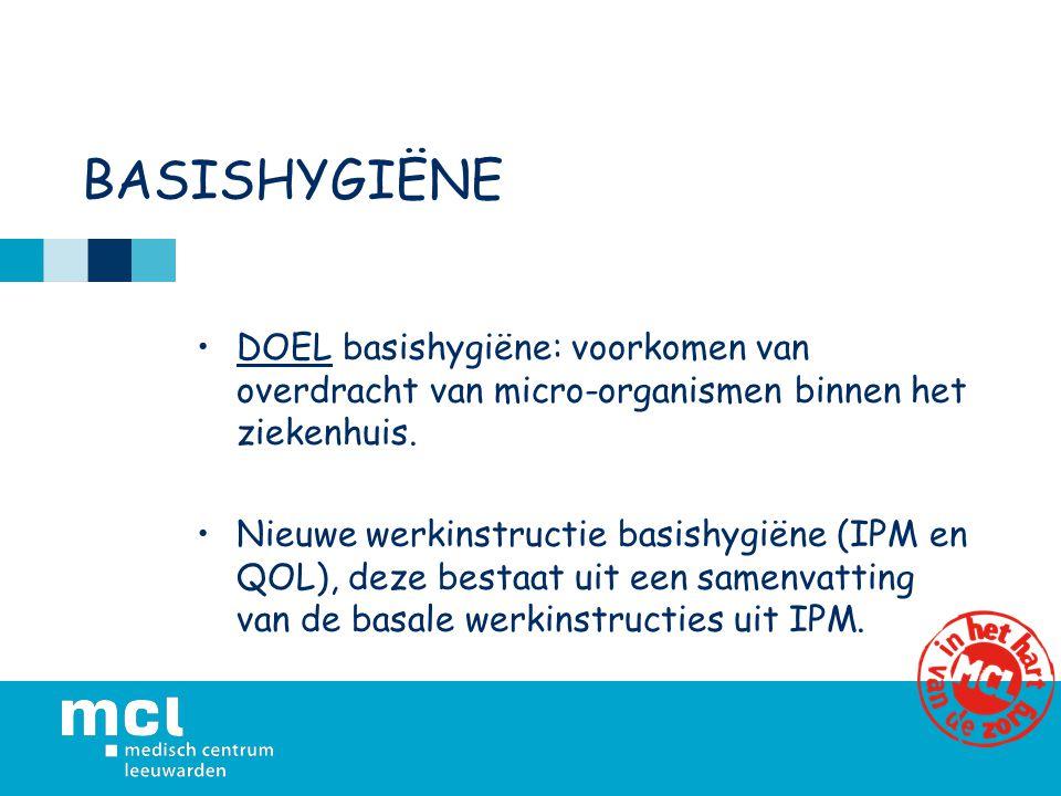 BASISHYGIËNE DOEL basishygiëne: voorkomen van overdracht van micro-organismen binnen het ziekenhuis.