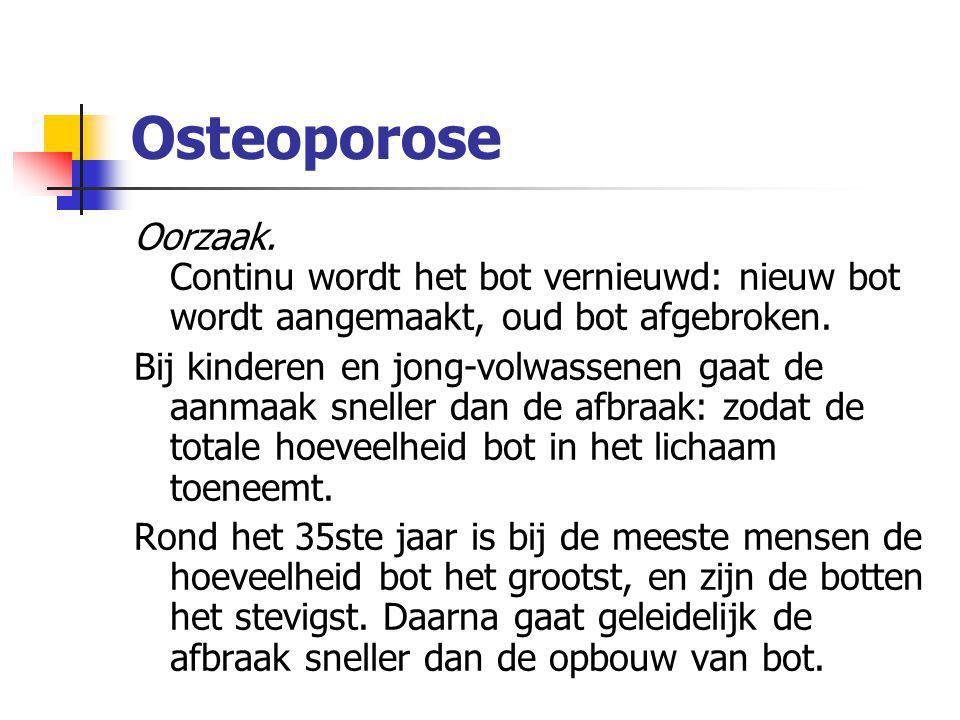 Osteoporose Oorzaak. Continu wordt het bot vernieuwd: nieuw bot wordt aangemaakt, oud bot afgebroken.