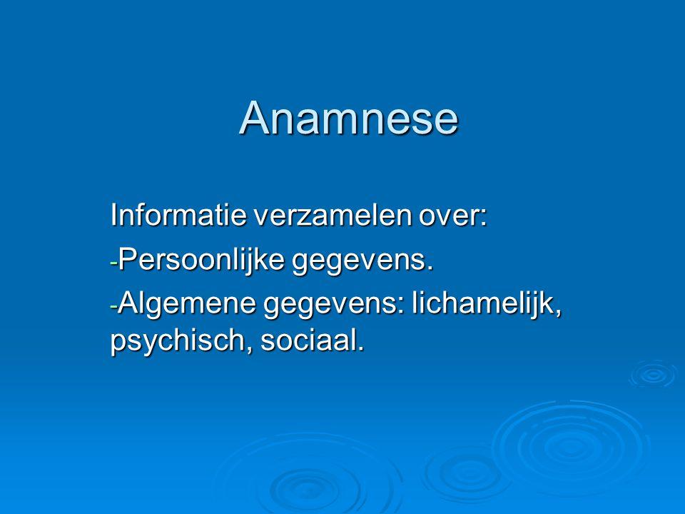 Anamnese Informatie verzamelen over: Persoonlijke gegevens.
