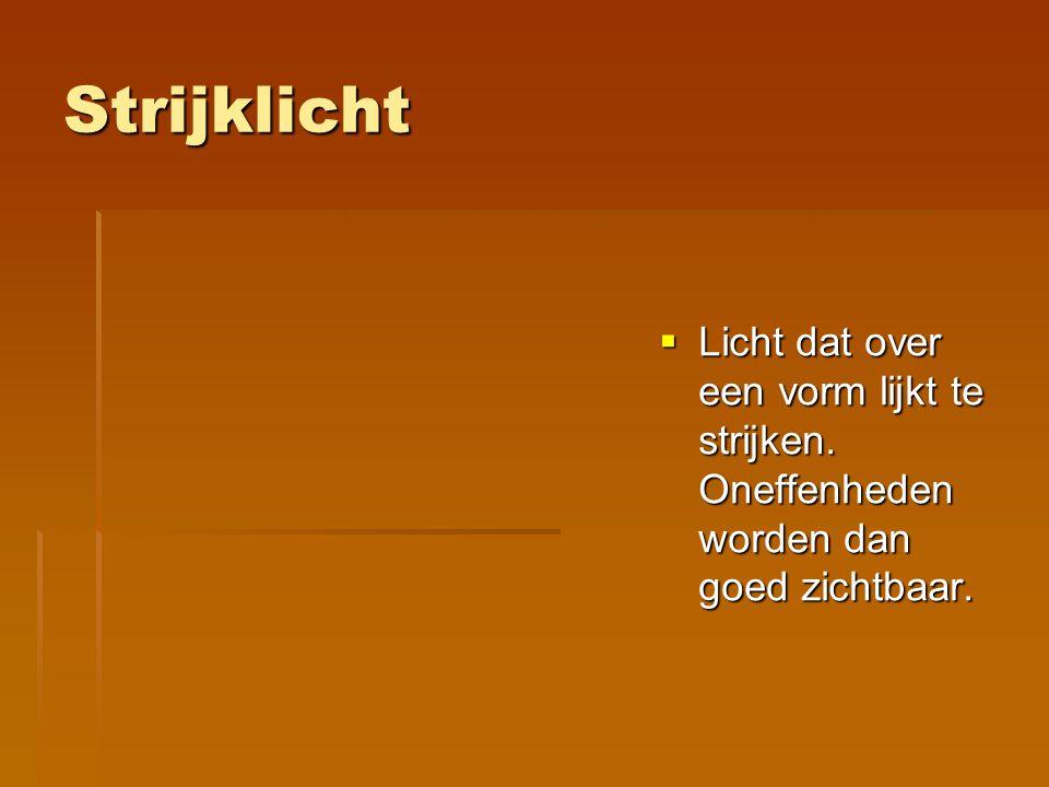Strijklicht Licht dat over een vorm lijkt te strijken. Oneffenheden worden dan goed zichtbaar.