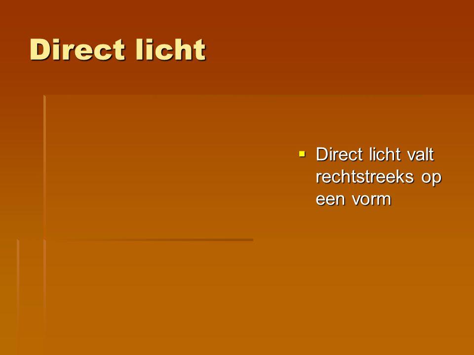 Direct licht Direct licht valt rechtstreeks op een vorm