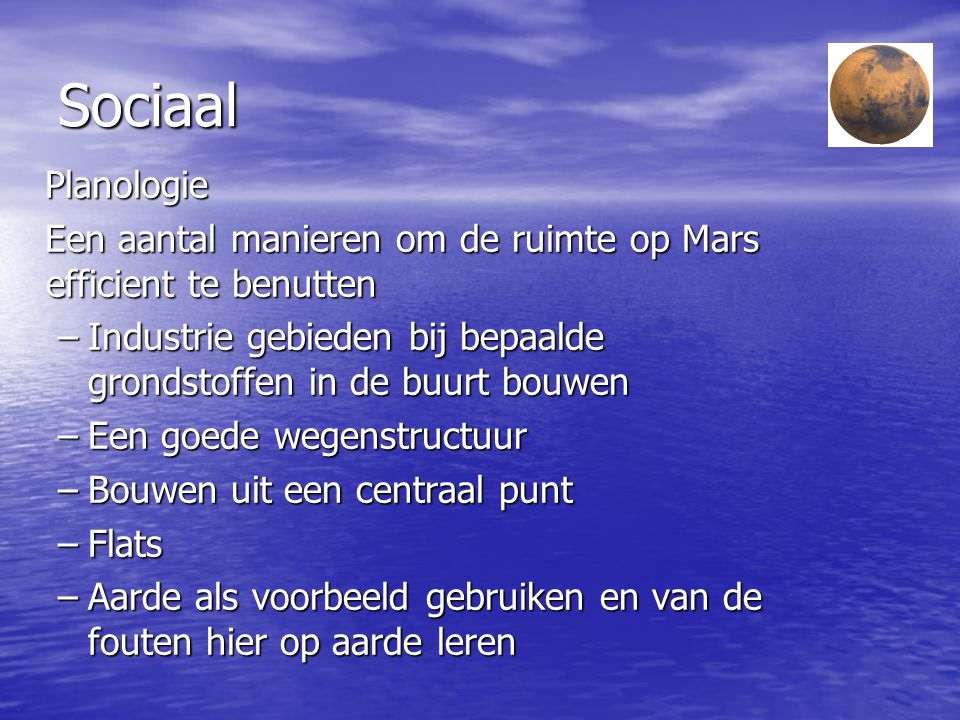 Sociaal Planologie. Een aantal manieren om de ruimte op Mars efficient te benutten. Industrie gebieden bij bepaalde grondstoffen in de buurt bouwen.