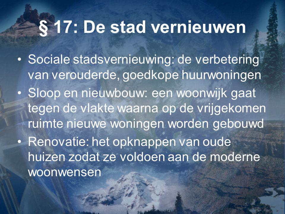 § 17: De stad vernieuwen Sociale stadsvernieuwing: de verbetering van verouderde, goedkope huurwoningen.
