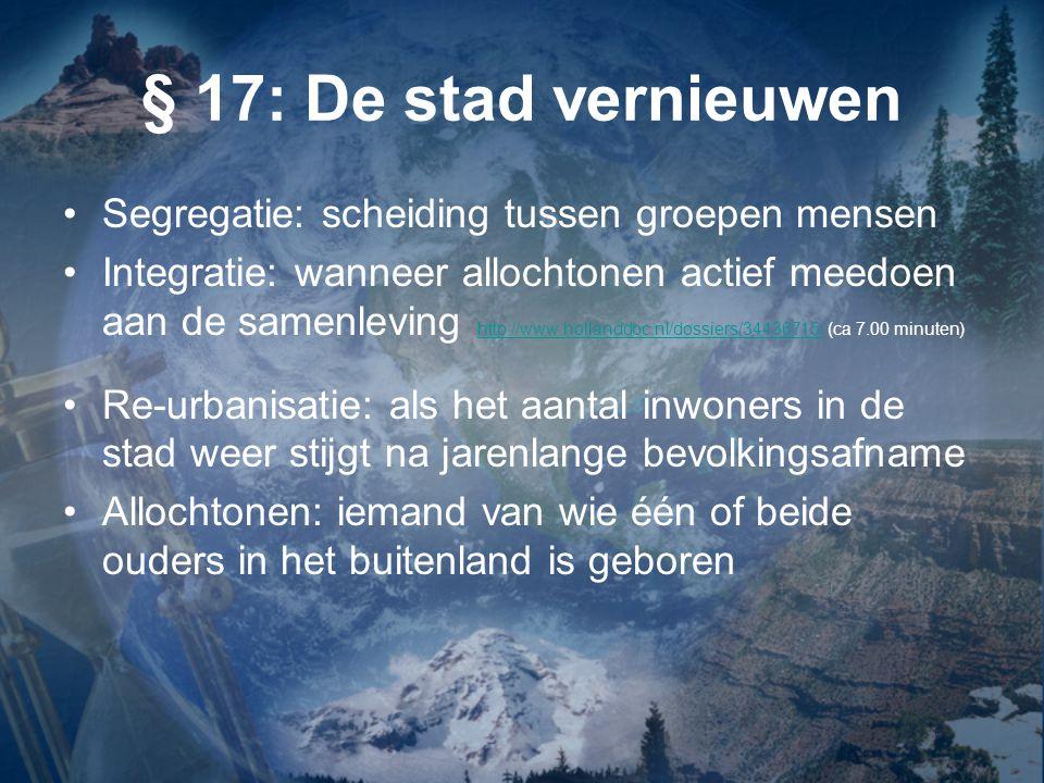 § 17: De stad vernieuwen Segregatie: scheiding tussen groepen mensen