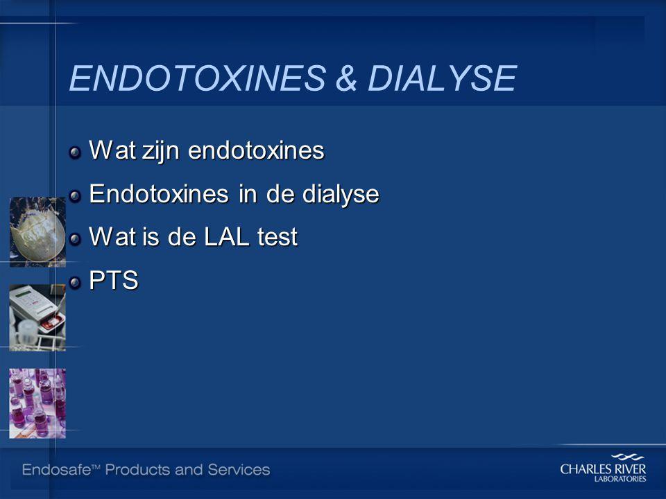 ENDOTOXINES & DIALYSE Wat zijn endotoxines Endotoxines in de dialyse