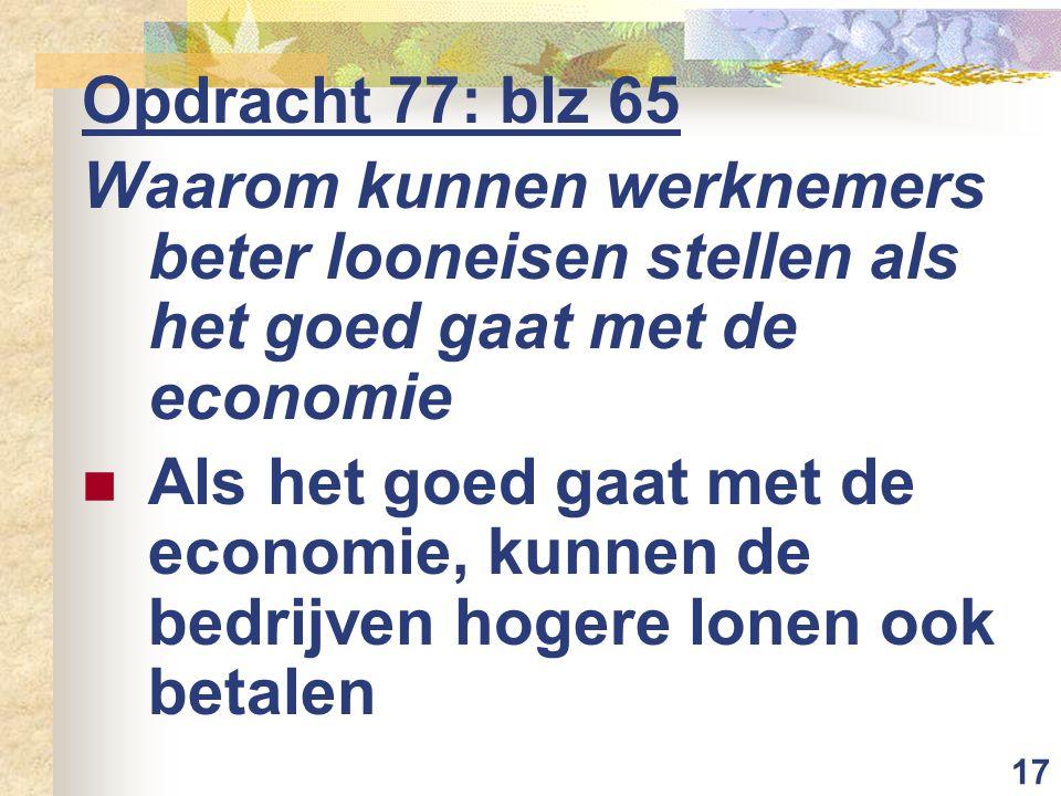 Opdracht 77: blz 65 Waarom kunnen werknemers beter looneisen stellen als het goed gaat met de economie.
