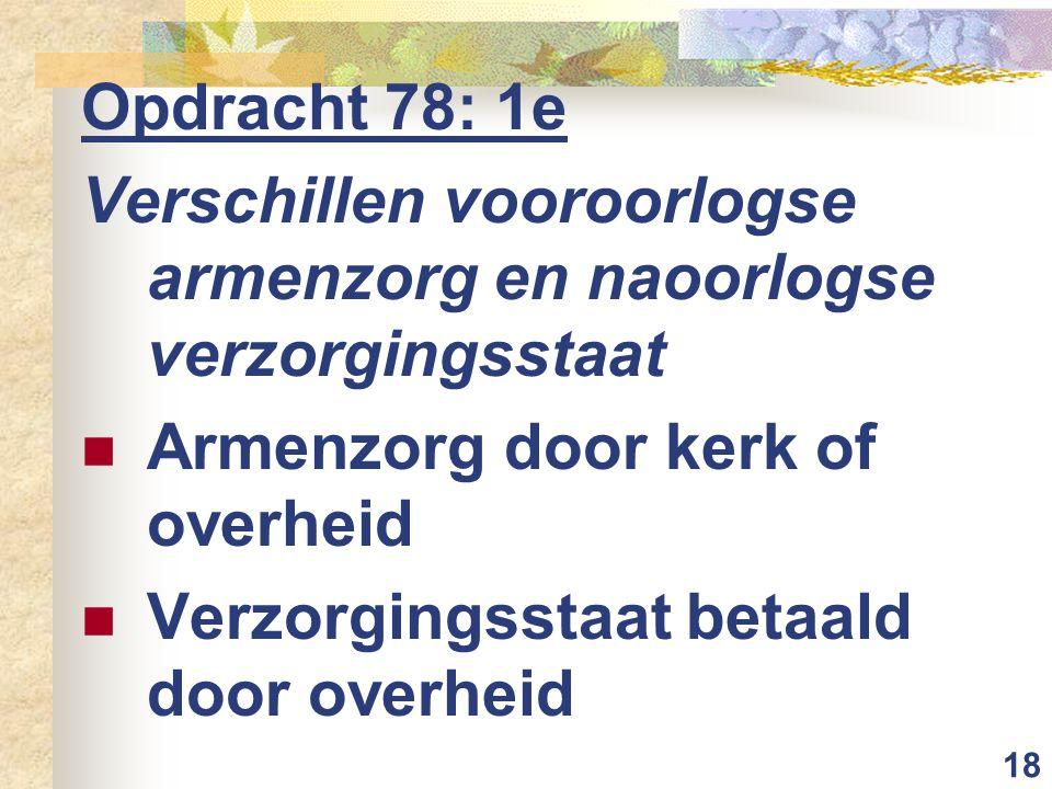 Opdracht 78: 1e Verschillen vooroorlogse armenzorg en naoorlogse verzorgingsstaat. Armenzorg door kerk of overheid.