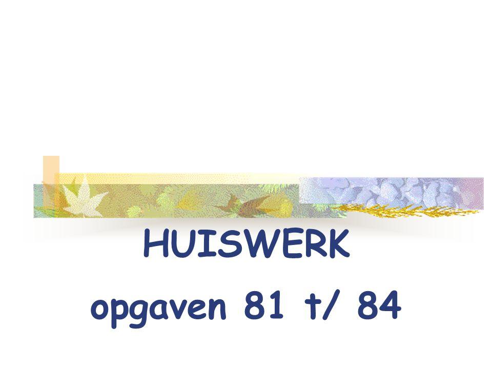HUISWERK opgaven 81 t/ 84
