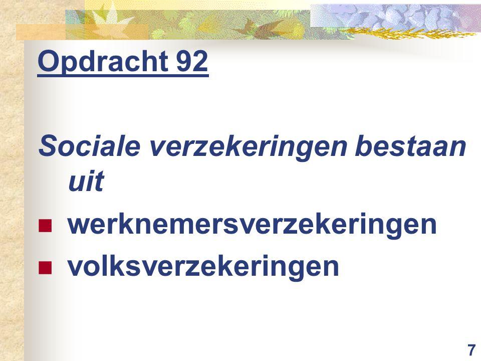 Opdracht 92 Sociale verzekeringen bestaan uit werknemersverzekeringen volksverzekeringen