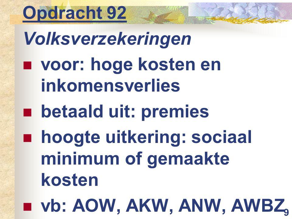 Opdracht 92 Volksverzekeringen. voor: hoge kosten en inkomensverlies. betaald uit: premies. hoogte uitkering: sociaal minimum of gemaakte kosten.
