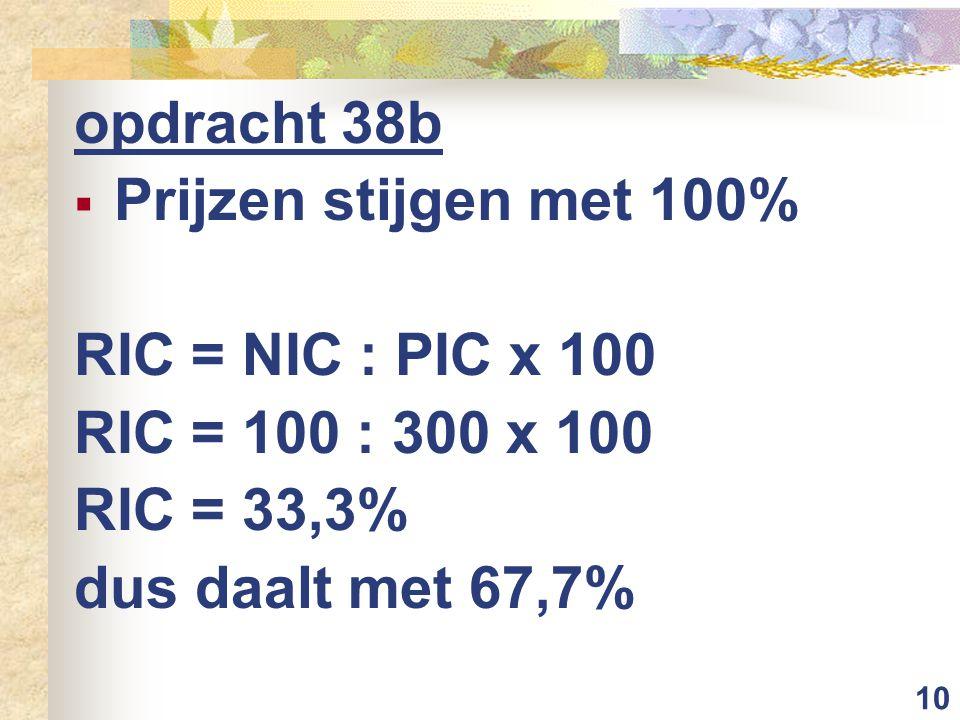 opdracht 38b Prijzen stijgen met 100% RIC = NIC : PIC x 100.