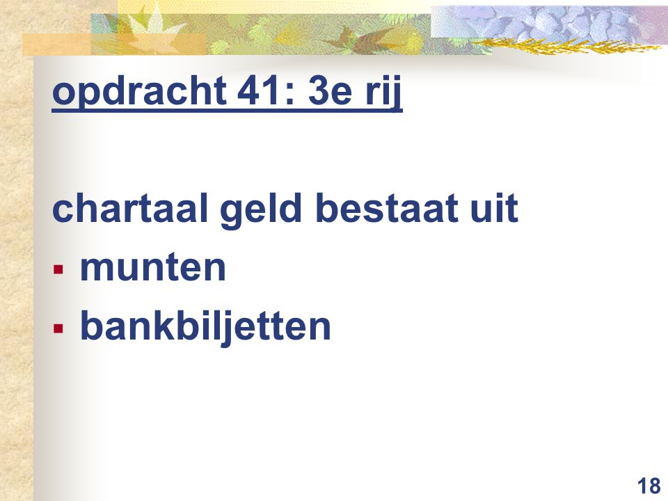 opdracht 41: 3e rij chartaal geld bestaat uit munten bankbiljetten