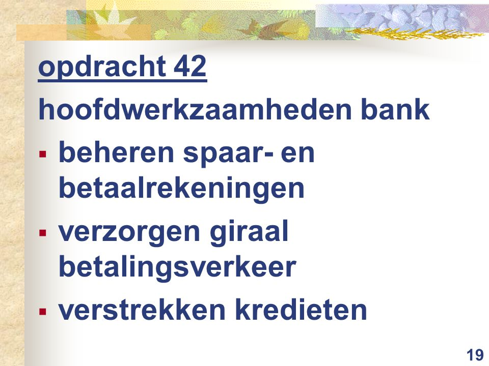 opdracht 42 hoofdwerkzaamheden bank. beheren spaar- en betaalrekeningen. verzorgen giraal betalingsverkeer.